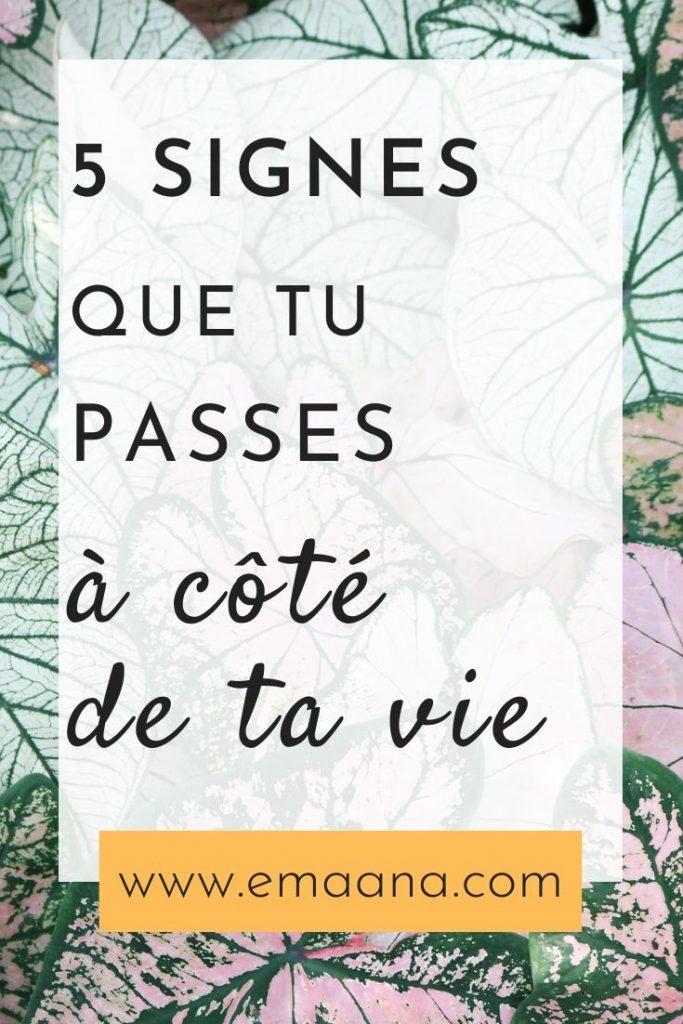 5 signes que tu passes à côté de ta vie
