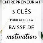 Entrepreneuriat : 3 clés pour gérer la baisse de motivation