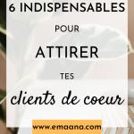 6 indispensables pour attirer tes clients de coeur